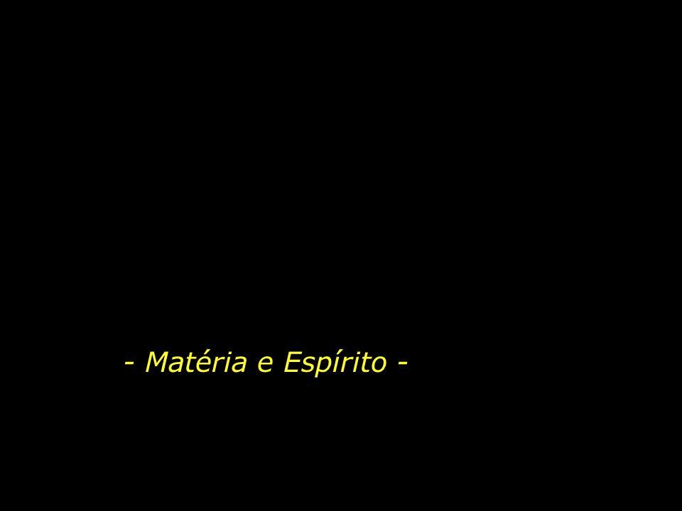 - Matéria e Espírito -