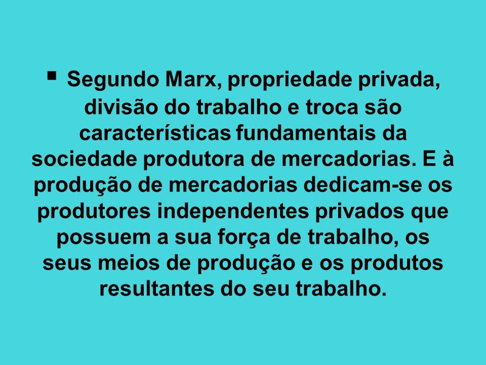 Segundo Marx, propriedade privada, divisão do trabalho e troca são características fundamentais da sociedade produtora de mercadorias. E à produção de