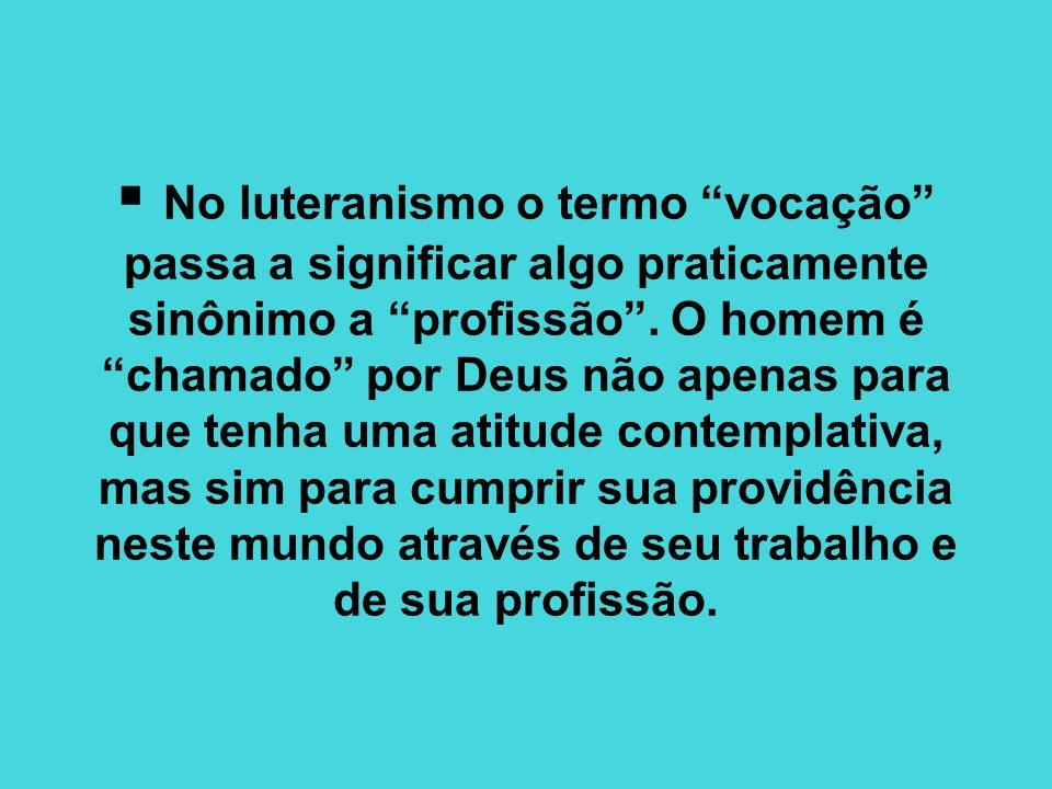 No luteranismo o termo vocação passa a significar algo praticamente sinônimo a profissão. O homem é chamado por Deus não apenas para que tenha uma ati