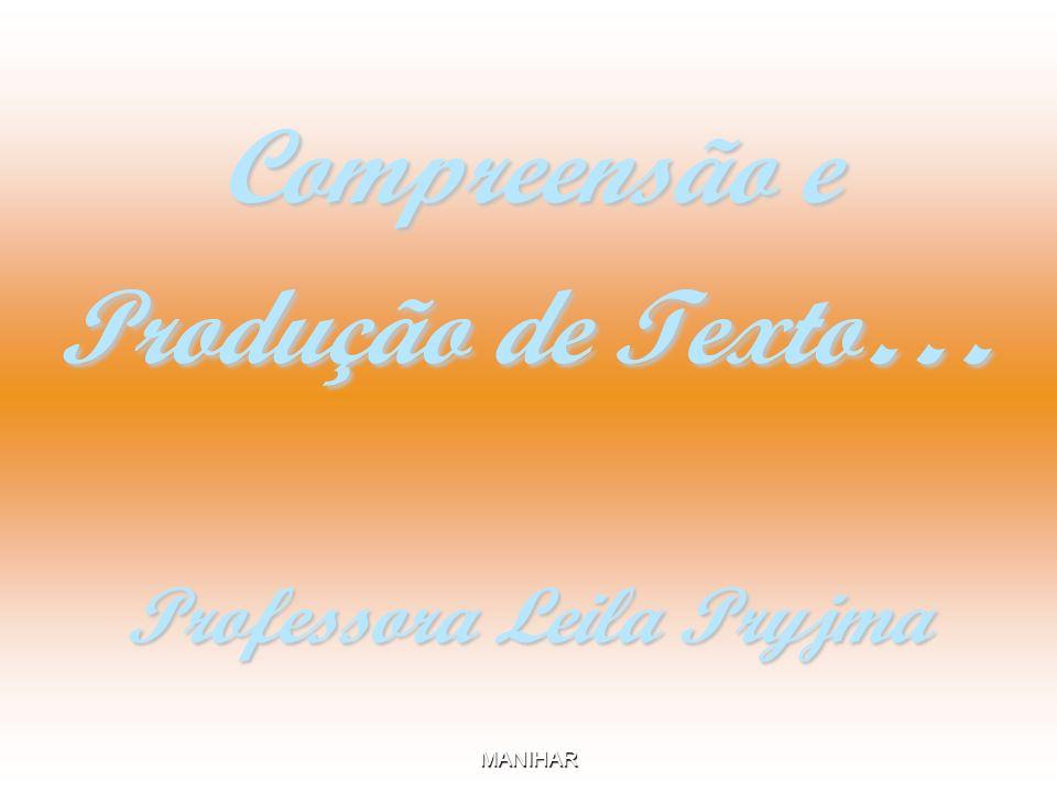 MANIHAR Compreensão e Produção de Texto … Professora Leila Pryjma