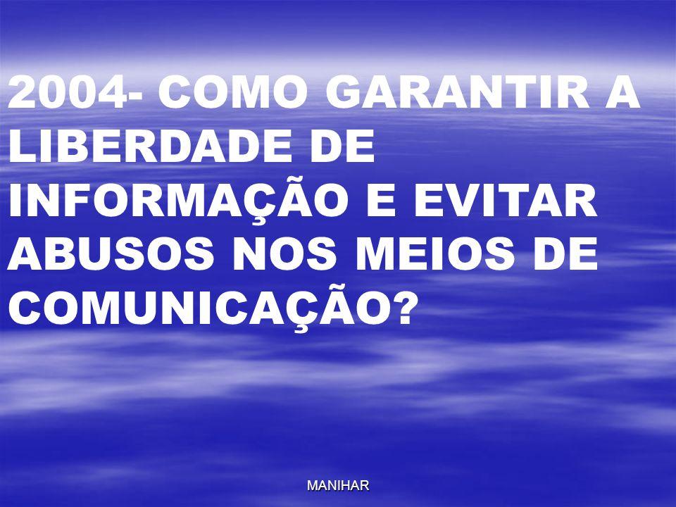MANIHAR 2004- COMO GARANTIR A LIBERDADE DE INFORMAÇÃO E EVITAR ABUSOS NOS MEIOS DE COMUNICAÇÃO?