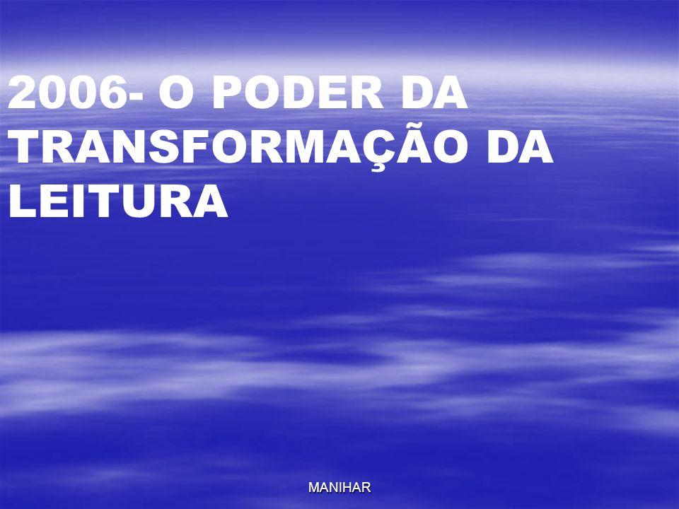 MANIHAR 2006- O PODER DA TRANSFORMAÇÃO DA LEITURA