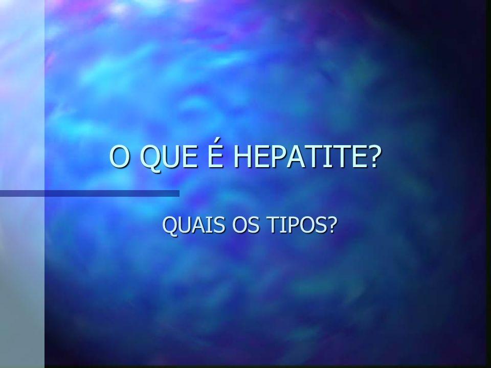 O QUE É HEPATITE? QUAIS OS TIPOS?