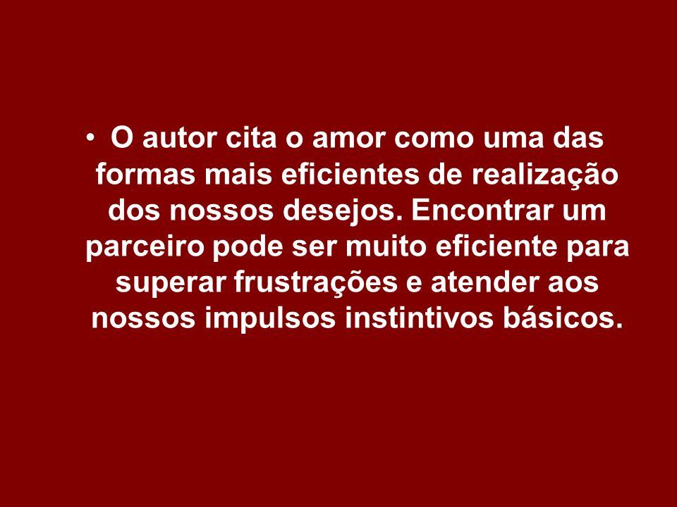 O autor cita o amor como uma das formas mais eficientes de realização dos nossos desejos. Encontrar um parceiro pode ser muito eficiente para superar