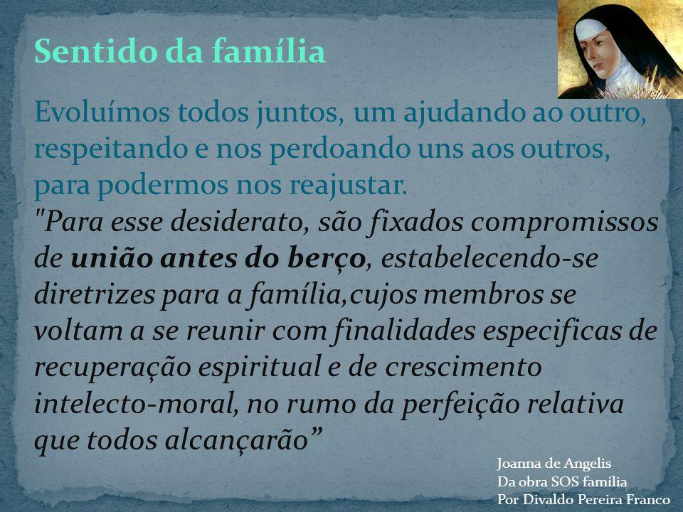 Família é um centro de formação para a vida. Família é um posto de reabastecimento emocional. Sentido da família