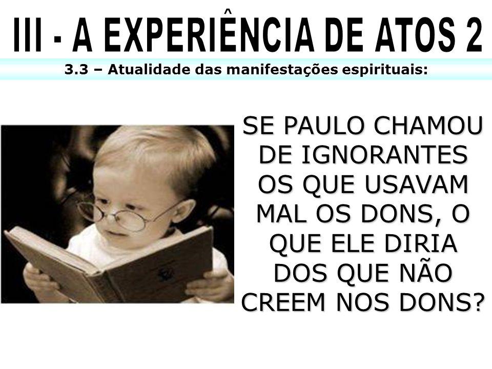 SE PAULO CHAMOU DE IGNORANTES OS QUE USAVAM MAL OS DONS, O QUE ELE DIRIA DOS QUE NÃO CREEM NOS DONS? 3.3 – Atualidade das manifestações espirituais: