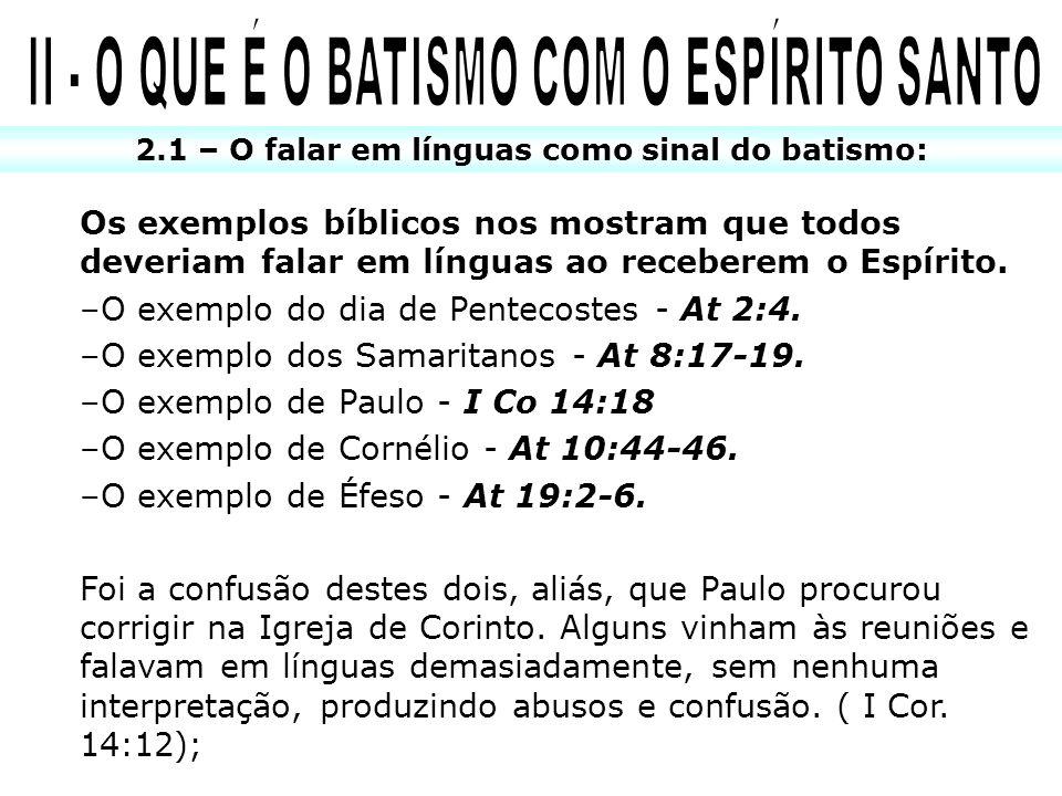 2.1 – O falar em línguas como sinal do batismo: Os exemplos bíblicos nos mostram que todos deveriam falar em línguas ao receberem o Espírito. –O exemp