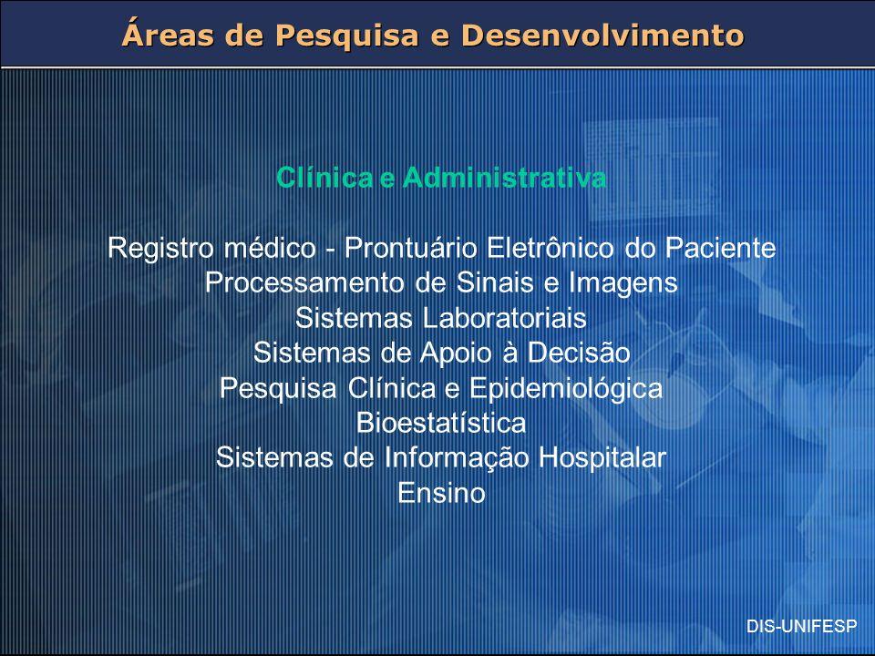 DIS-UNIFESP Clínica e Administrativa Registro médico - Prontuário Eletrônico do Paciente Processamento de Sinais e Imagens Sistemas Laboratoriais Sist