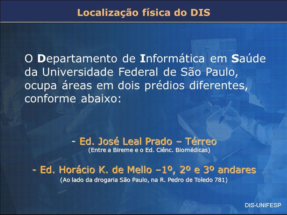 DIS-UNIFESP Localização física do DIS - Ed. José Leal Prado – Térreo (Entre a Bireme e o Ed. Ciênc. Biomédicas) - Ed. Horácio K. de Mello –1º, 2º e 3º