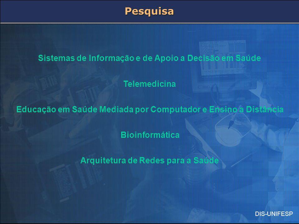 DIS-UNIFESP Pesquisa Telemedicina Educação em Saúde Mediada por Computador e Ensino a Distância Bioinformática Arquitetura de Redes para a Saúde Siste