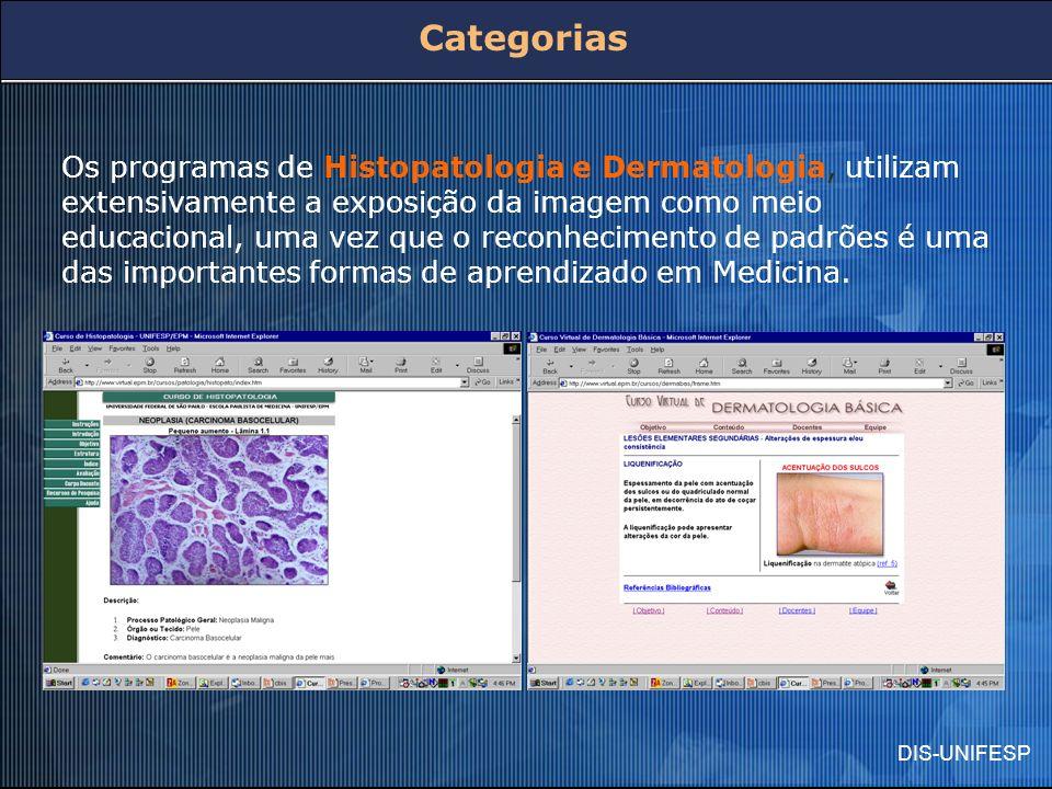 DIS-UNIFESP Os programas de Histopatologia e Dermatologia, utilizam extensivamente a exposição da imagem como meio educacional, uma vez que o reconhec