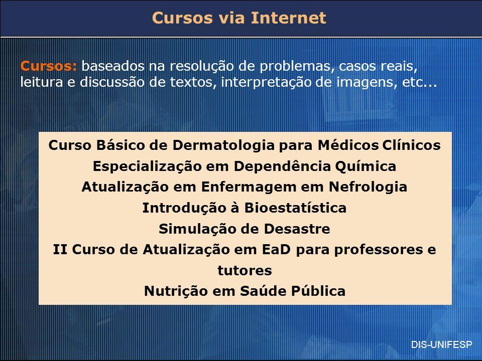 DIS-UNIFESP Cursos: baseados na resolução de problemas, casos reais, leitura e discussão de textos, interpretação de imagens, etc... Curso Básico de D