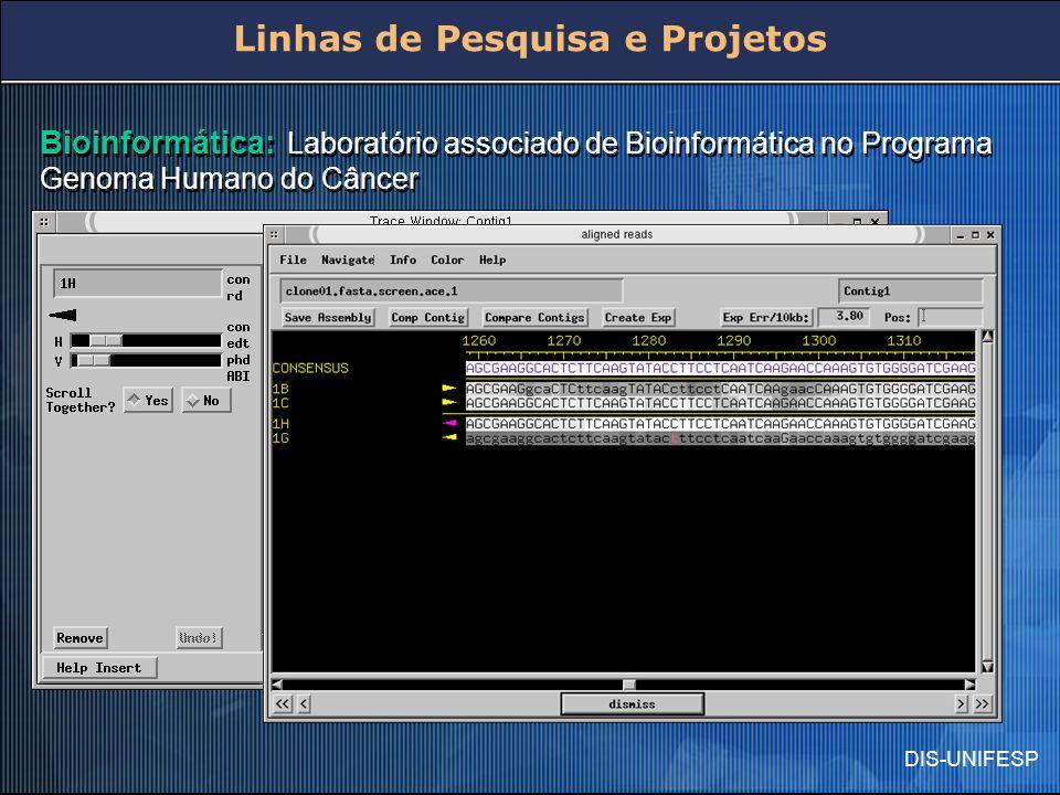 DIS-UNIFESP Bioinformática: Laboratório associado de Bioinformática no Programa Genoma Humano do Câncer Linhas de Pesquisa e Projetos