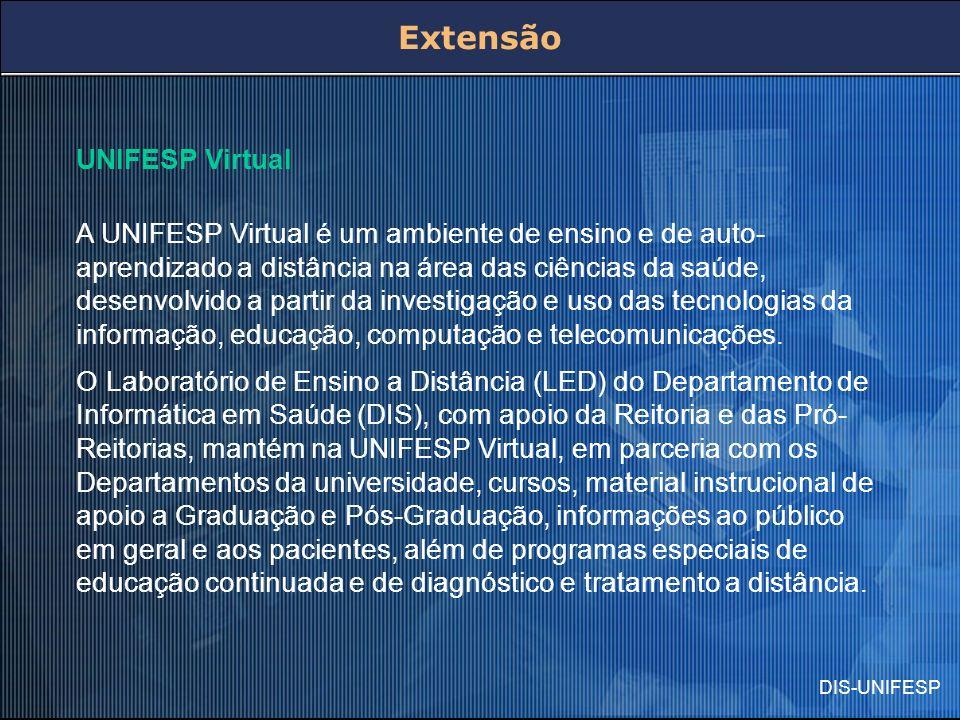 DIS-UNIFESP Extensão UNIFESP Virtual A UNIFESP Virtual é um ambiente de ensino e de auto- aprendizado a distância na área das ciências da saúde, desen