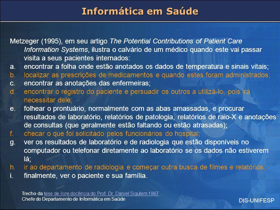 DIS-UNIFESP Metzeger (1995), em seu artigo The Potential Contributions of Patient Care Information Systems, ilustra o calvário de um médico quando est