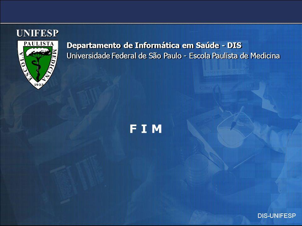 DIS-UNIFESP Departamento de Informática em Saúde - DIS Universidade Federal de São Paulo - Escola Paulista de Medicina Departamento de Informática em