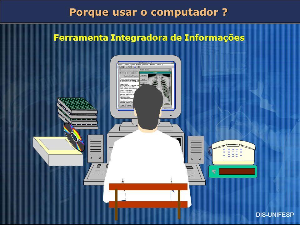 DIS-UNIFESP Ferramenta Integradora de Informações Porque usar o computador ?