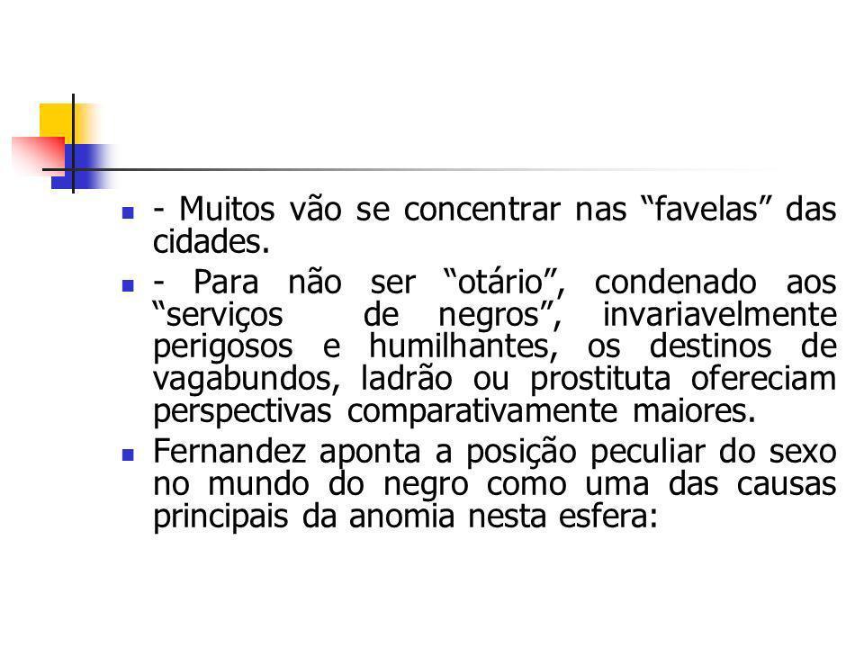 O excesso de pessoas morando nos cortiços e barracos de favelas, facilitava todo tipo de relação incestuosa ou abusiva (os garotos sexualmente abusados pelos mais velhos).