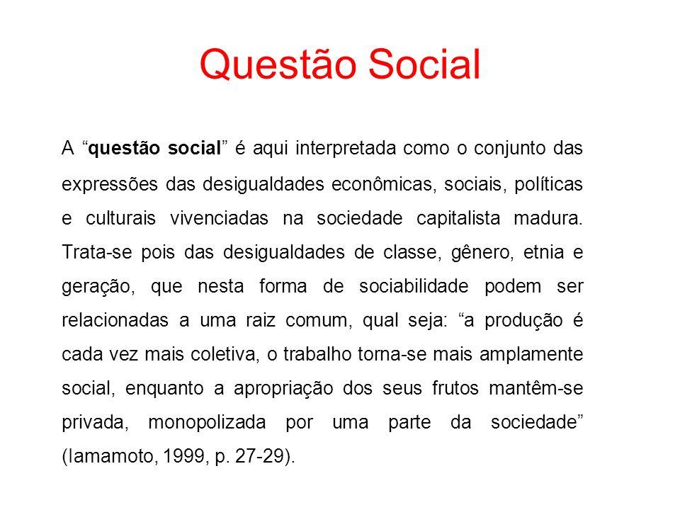 Questão Social A questão social é aqui interpretada como o conjunto das expressões das desigualdades econômicas, sociais, políticas e culturais vivenc