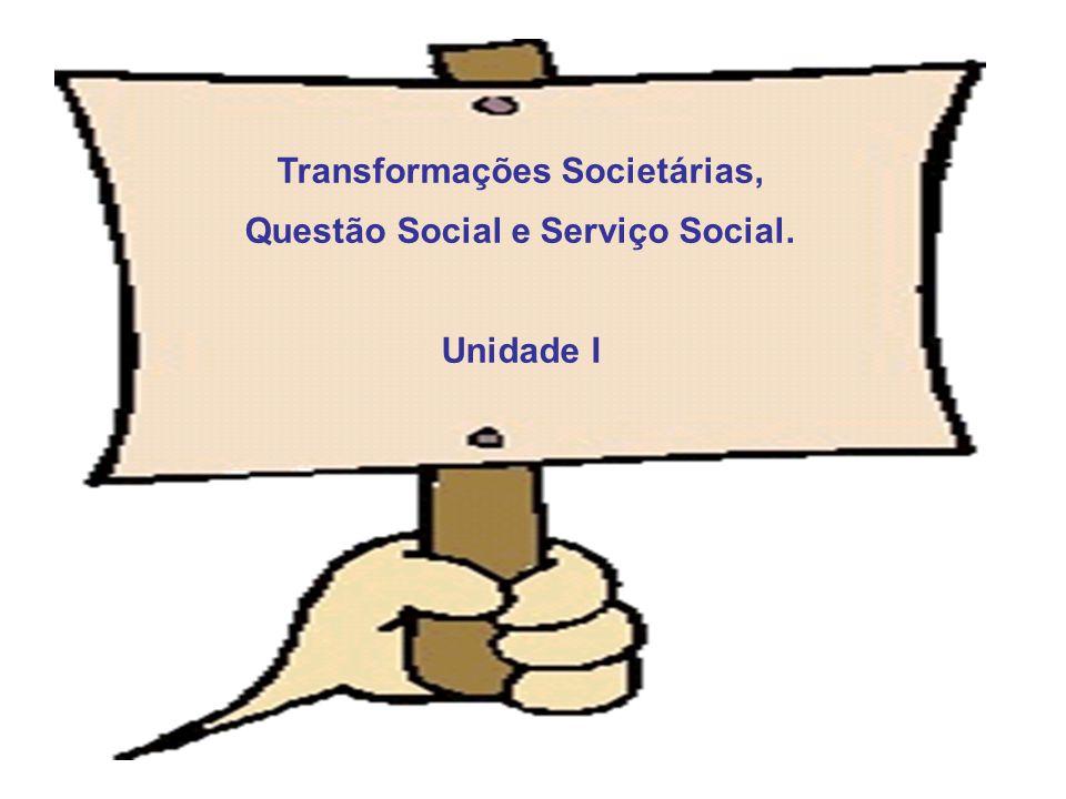 Transformações Societárias, Questão Social e Serviço Social. Unidade I