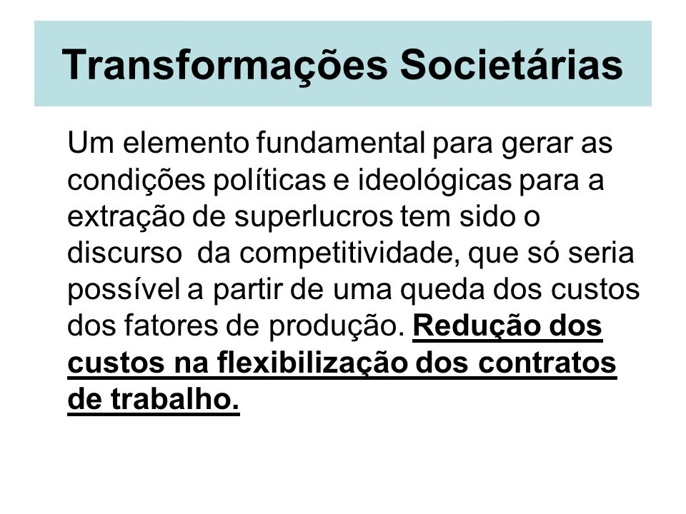 Transformações Societárias Um elemento fundamental para gerar as condições políticas e ideológicas para a extração de superlucros tem sido o discurso