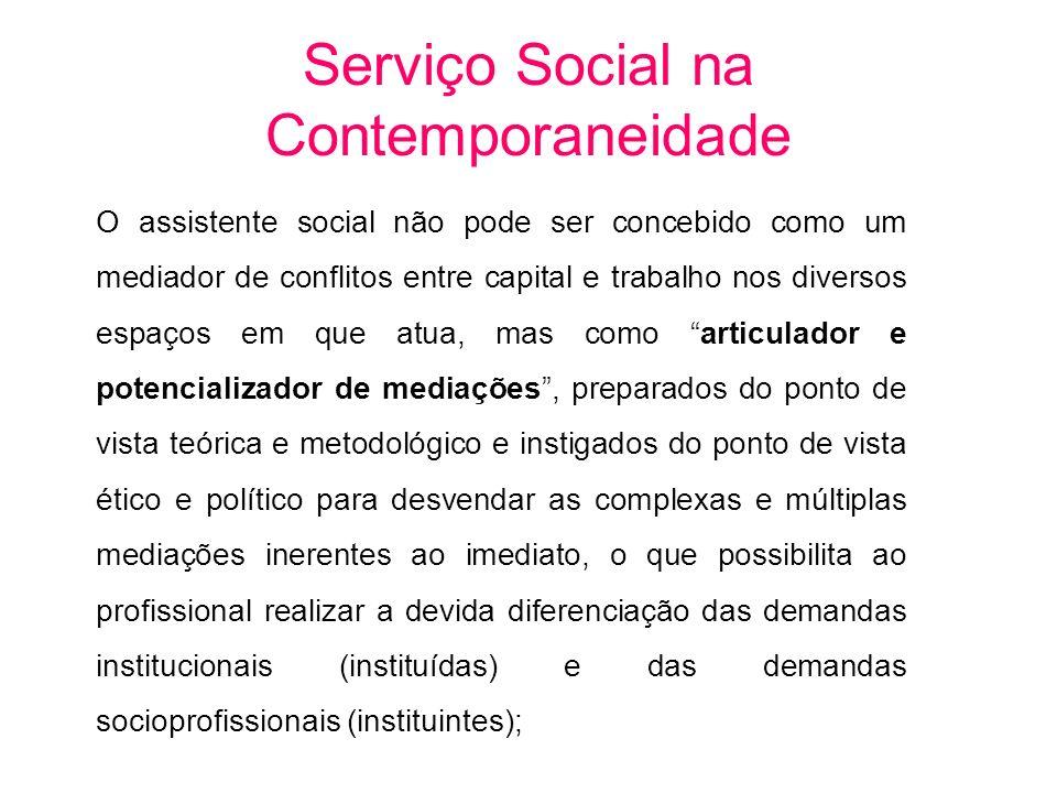O assistente social não pode ser concebido como um mediador de conflitos entre capital e trabalho nos diversos espaços em que atua, mas como articulad
