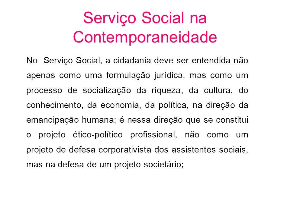 No Serviço Social, a cidadania deve ser entendida não apenas como uma formulação jurídica, mas como um processo de socialização da riqueza, da cultura