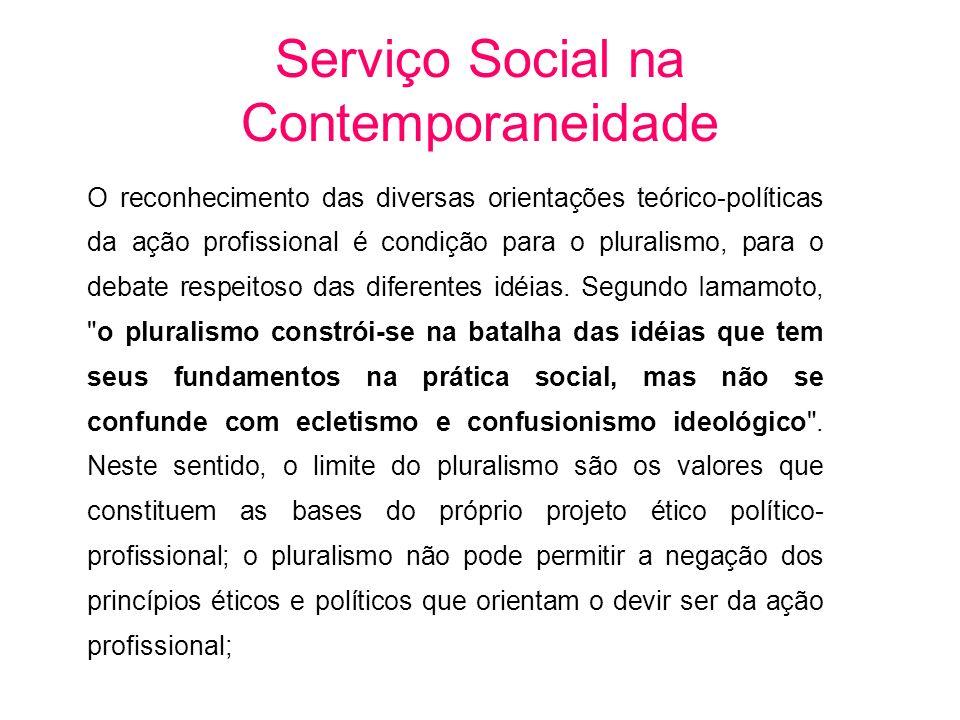 O reconhecimento das diversas orientações teórico-políticas da ação profissional é condição para o pluralismo, para o debate respeitoso das diferentes