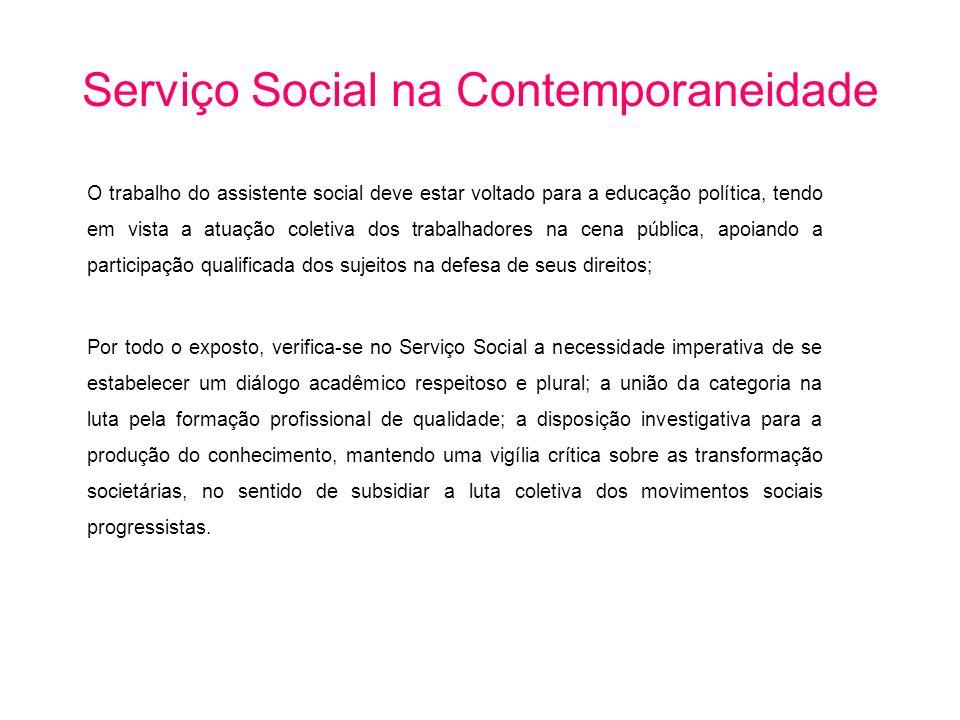 O trabalho do assistente social deve estar voltado para a educação política, tendo em vista a atuação coletiva dos trabalhadores na cena pública, apoi