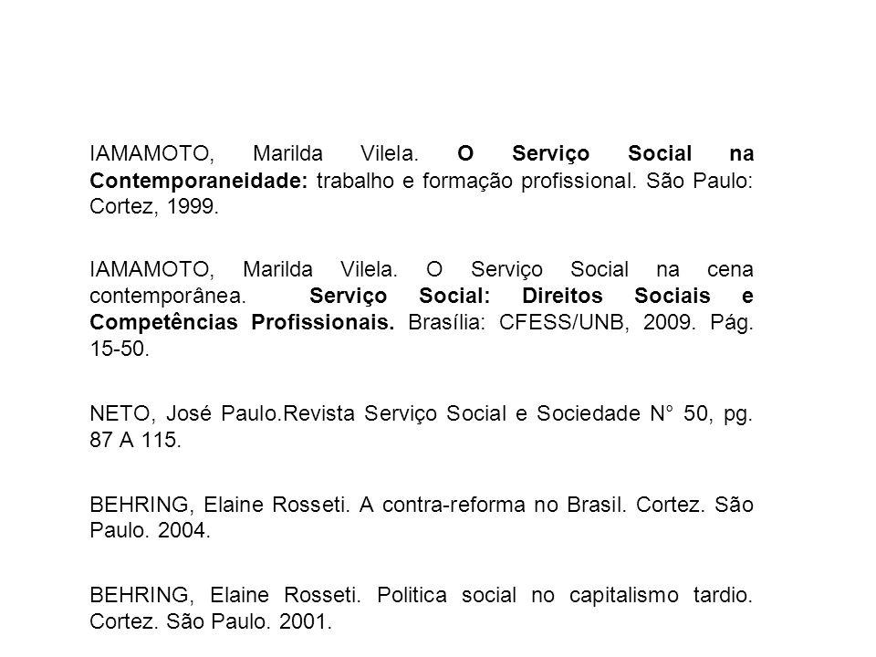 IAMAMOTO, Marilda Vilela. O Serviço Social na Contemporaneidade: trabalho e formação profissional. São Paulo: Cortez, 1999. IAMAMOTO, Marilda Vilela.
