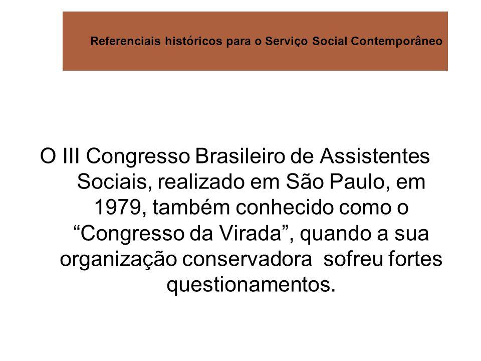Referenciais históricos para o Serviço Social Contemporâneo O III Congresso Brasileiro de Assistentes Sociais, realizado em São Paulo, em 1979, também