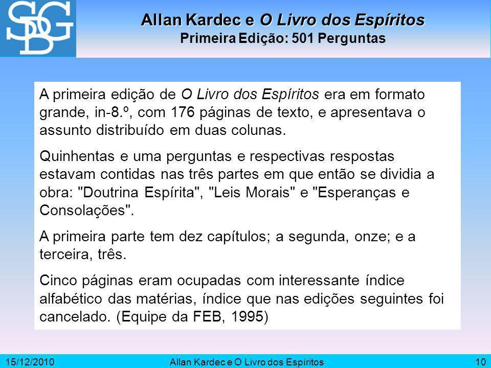 15/12/2010Allan Kardec e O Livro dos Espíritos10 Allan Kardec e O Livro dos Espíritos Primeira Edição: 501 Perguntas A primeira edição de O Livro dos
