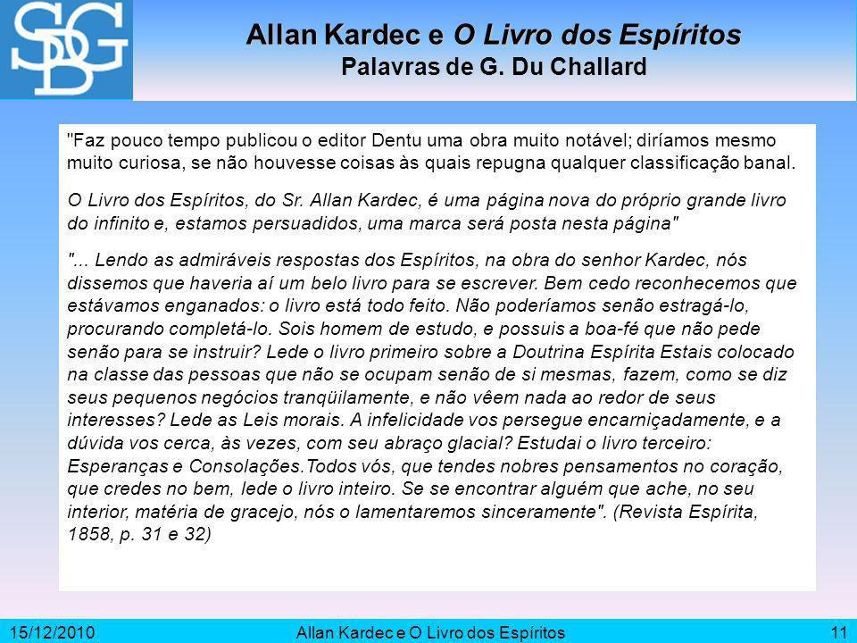 15/12/2010Allan Kardec e O Livro dos Espíritos11 Allan Kardec e O Livro dos Espíritos Palavras de G. Du Challard