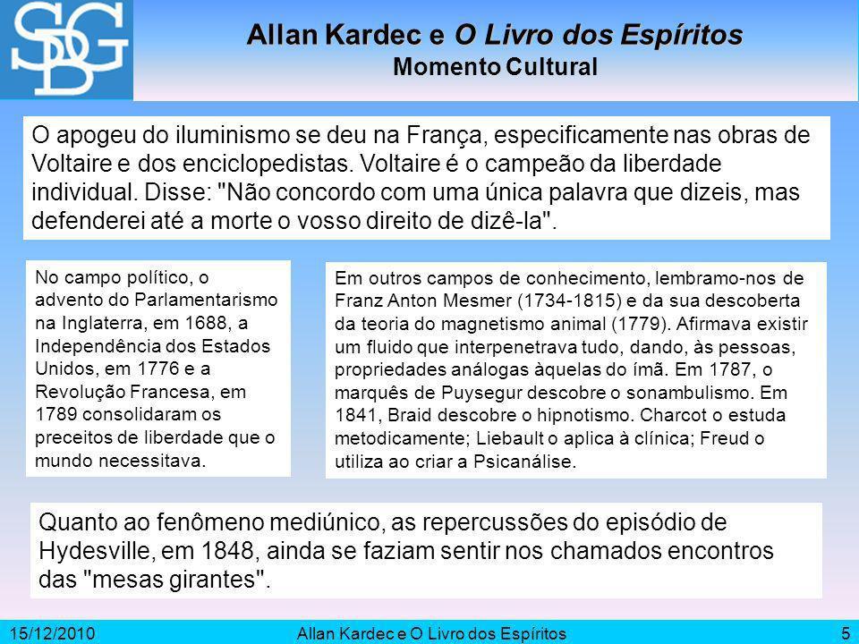 15/12/2010Allan Kardec e O Livro dos Espíritos5 Momento Cultural O apogeu do iluminismo se deu na França, especificamente nas obras de Voltaire e dos
