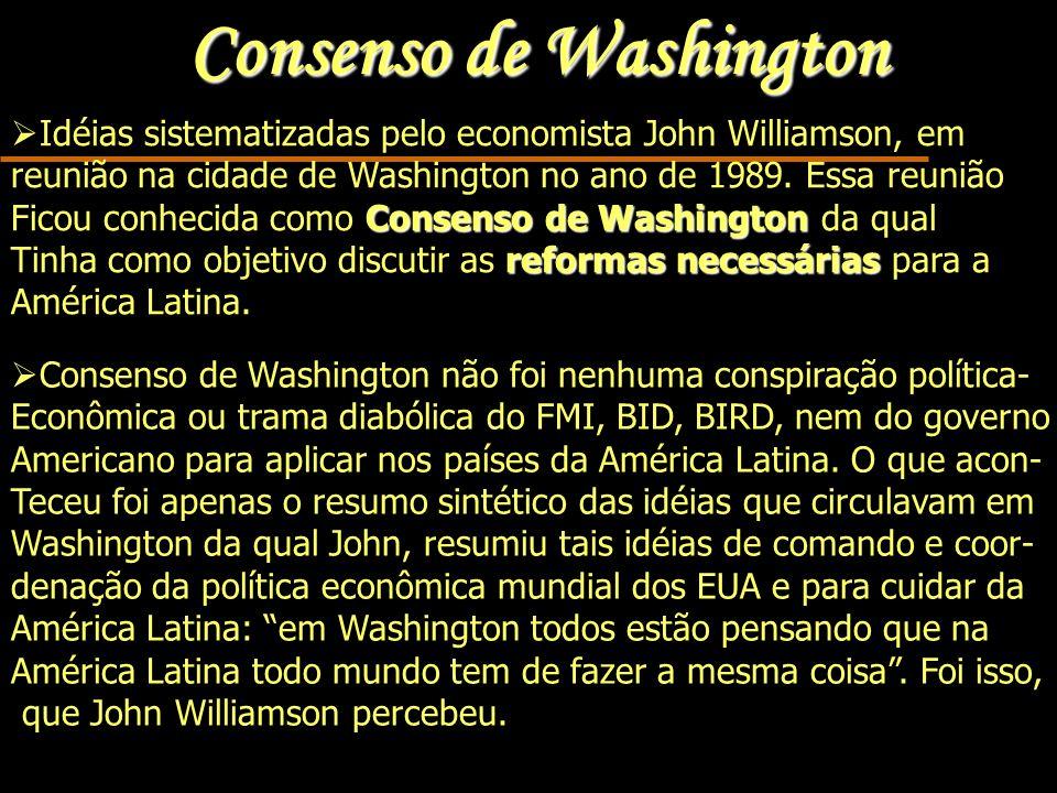 Consenso de Washington Idéias sistematizadas pelo economista John Williamson, em reunião na cidade de Washington no ano de 1989.