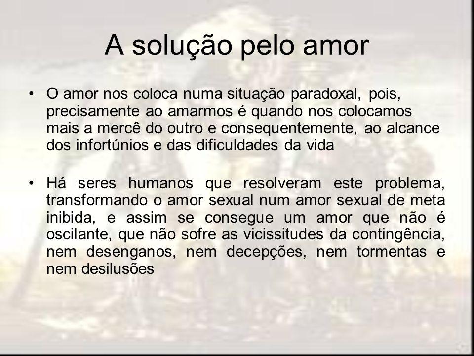A solução pelo amor O amor nos coloca numa situação paradoxal, pois, precisamente ao amarmos é quando nos colocamos mais a mercê do outro e consequent