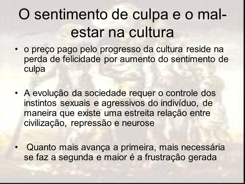 O sentimento de culpa e o mal- estar na cultura o preço pago pelo progresso da cultura reside na perda de felicidade por aumento do sentimento de culp