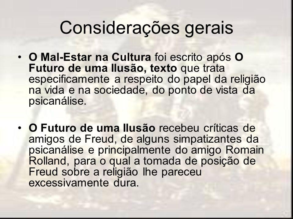 Considerações gerais O Mal-Estar na Cultura foi escrito após O Futuro de uma Ilusão, texto que trata especificamente a respeito do papel da religião n
