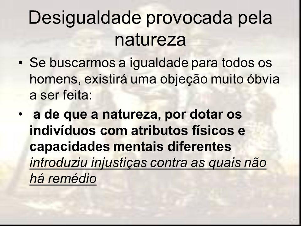 Desigualdade provocada pela natureza Se buscarmos a igualdade para todos os homens, existirá uma objeção muito óbvia a ser feita: a de que a natureza,