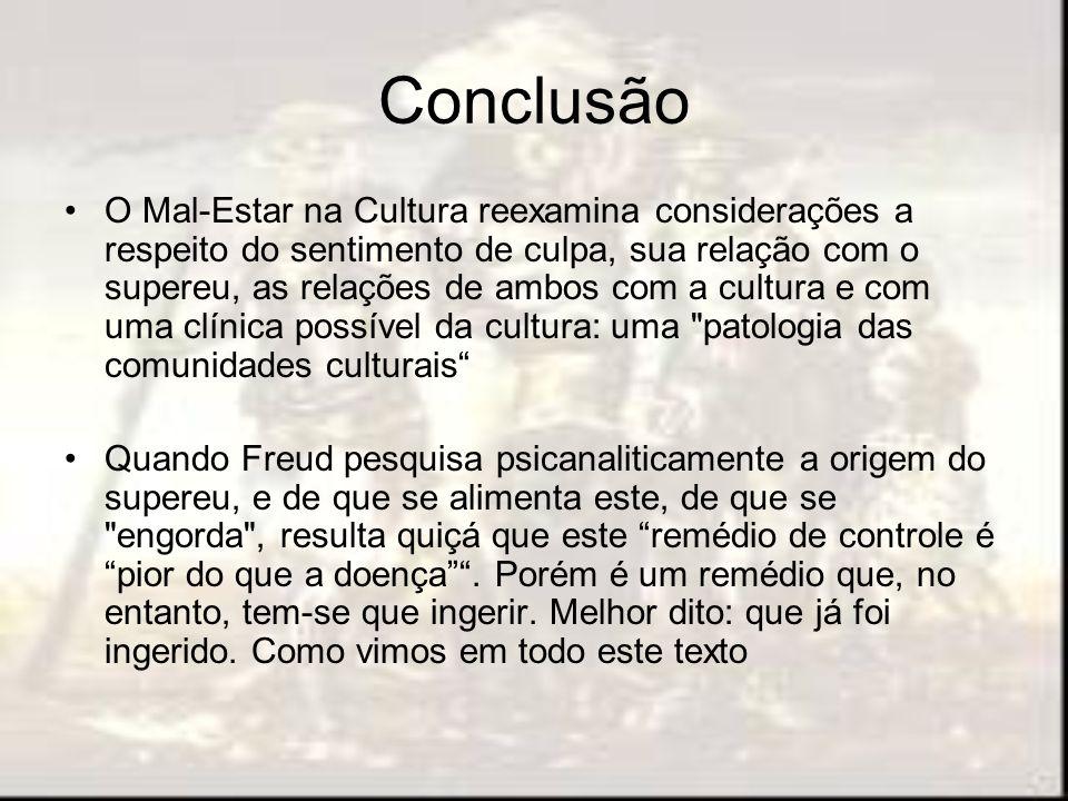 Conclusão O Mal-Estar na Cultura reexamina considerações a respeito do sentimento de culpa, sua relação com o supereu, as relações de ambos com a cult