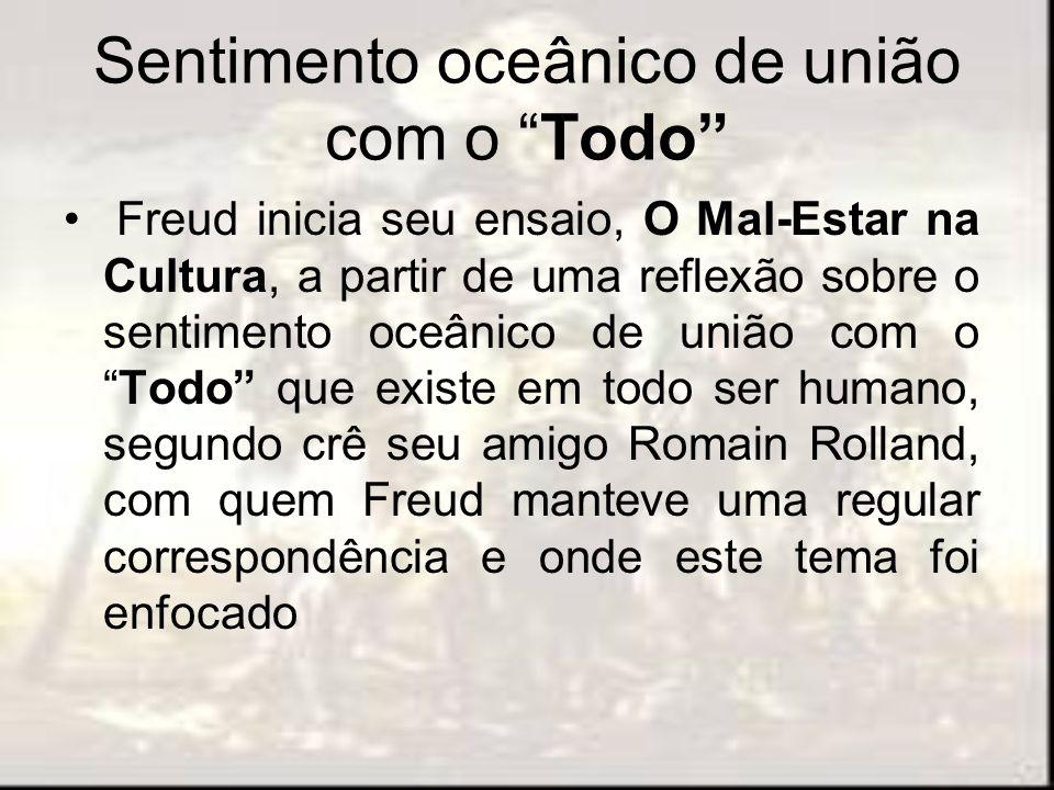Sentimento oceânico de união com o Todo Freud inicia seu ensaio, O Mal-Estar na Cultura, a partir de uma reflexão sobre o sentimento oceânico de união