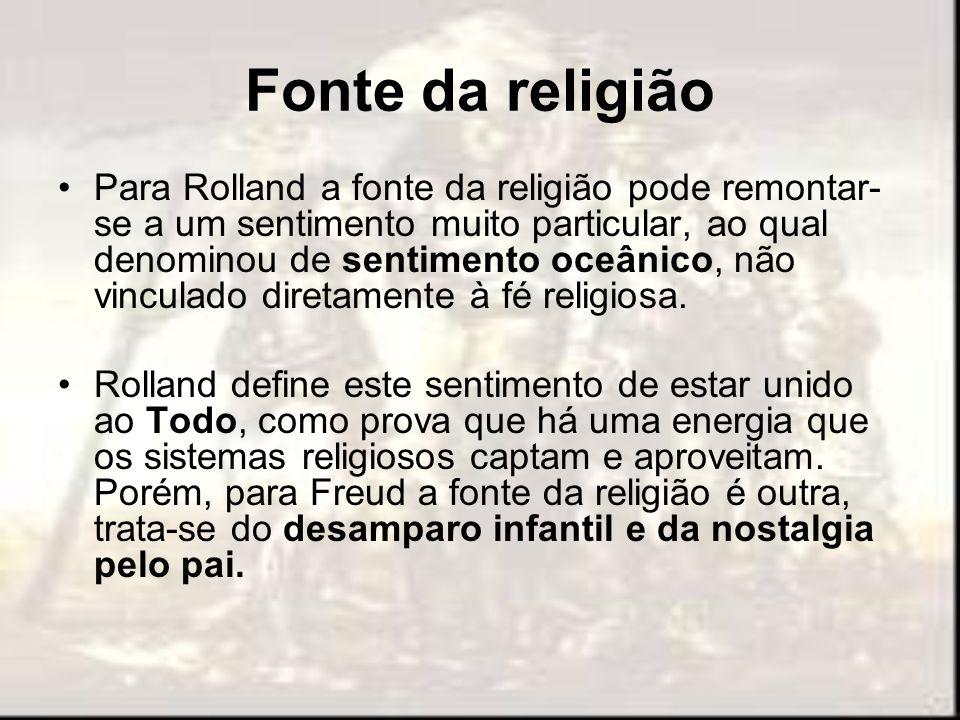 Fonte da religião Para Rolland a fonte da religião pode remontar- se a um sentimento muito particular, ao qual denominou de sentimento oceânico, não v