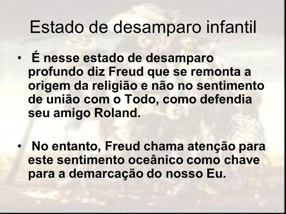 Estado de desamparo infantil É nesse estado de desamparo profundo diz Freud que se remonta a origem da religião e não no sentimento de união com o Tod