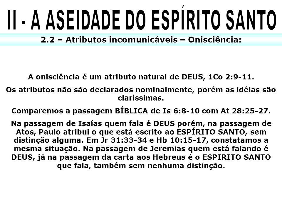 2.2 – Atributos incomunicáveis – Onisciência: A onisciência é um atributo natural de DEUS, 1Co 2:9-11. Os atributos não são declarados nominalmente, p