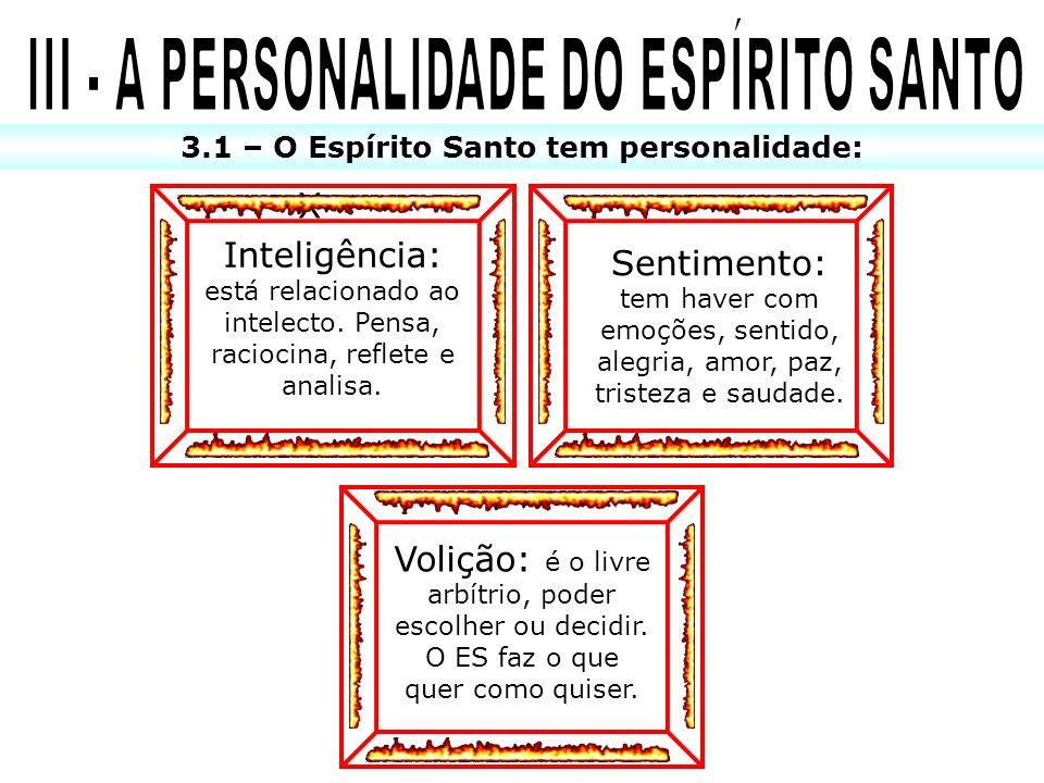 X 3.1 – O Espírito Santo tem personalidade: Inteligência: está relacionado ao intelecto. Pensa, raciocina, reflete e analisa. Sentimento: tem haver co