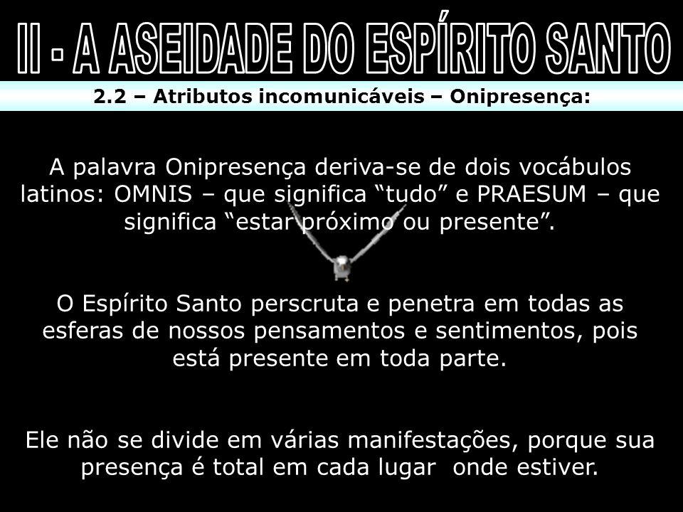 2.2 – Atributos incomunicáveis – Onisciência: A onisciência é um atributo natural de DEUS, 1Co 2:9-11.