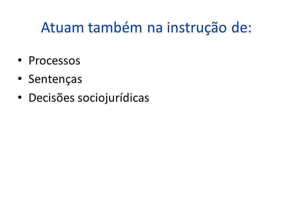 Atuam também na instrução de: Processos Sentenças Decisões sociojurídicas