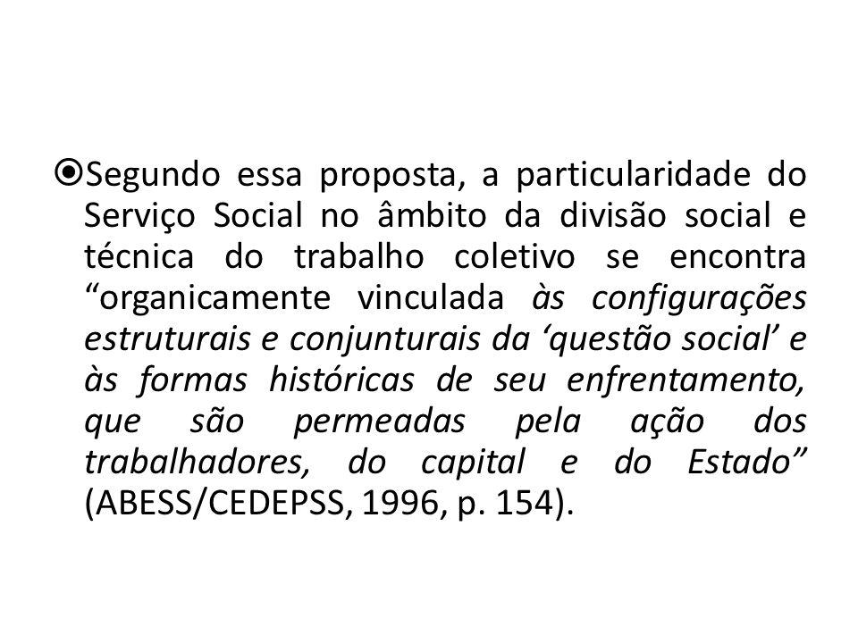 Segundo essa proposta, a particularidade do Serviço Social no âmbito da divisão social e técnica do trabalho coletivo se encontra organicamente vincul