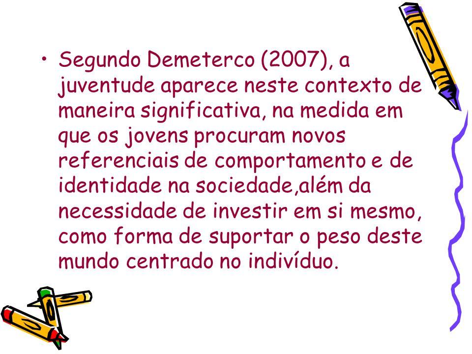 Segundo Demeterco (2007), a juventude aparece neste contexto de maneira significativa, na medida em que os jovens procuram novos referenciais de compo