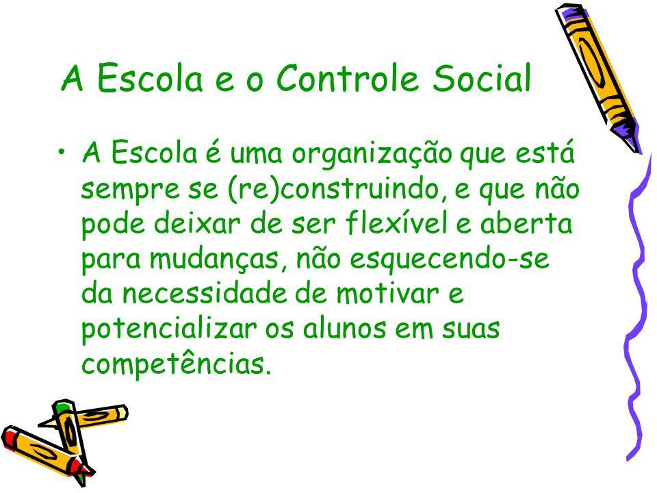 A Escola e o Controle Social A Escola é uma organização que está sempre se (re)construindo, e que não pode deixar de ser flexível e aberta para mudanç